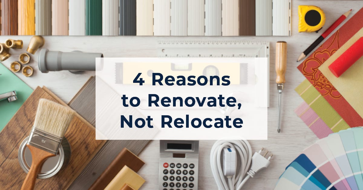 Reasons to Renovate Not Relocate