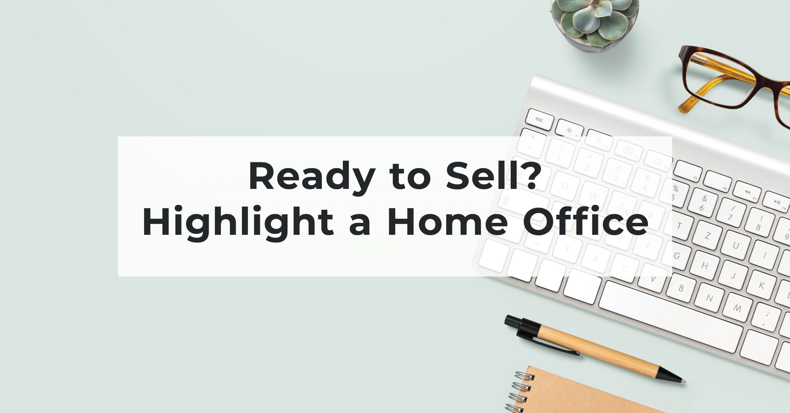 Ready To Sell? Highlight a Home Office