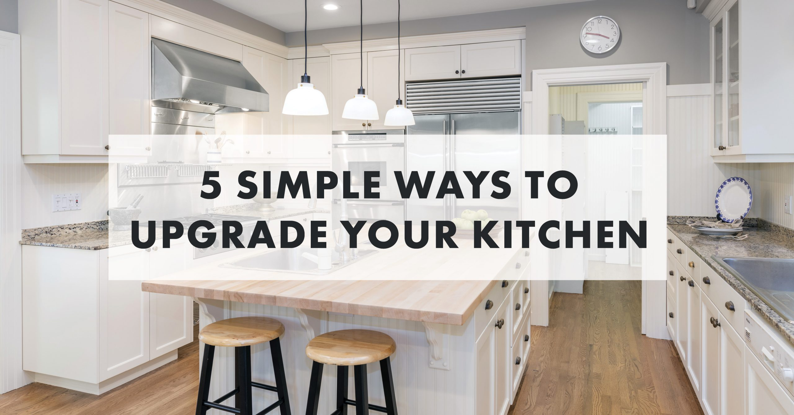 5 Simple Ways to Upgrade Your Kitchen