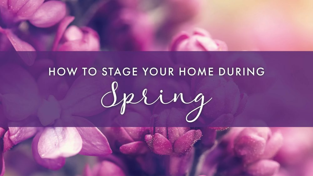 How to Stage Your Home During the Spring