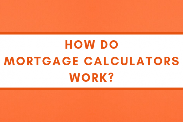 How Mortgage Calculators Work