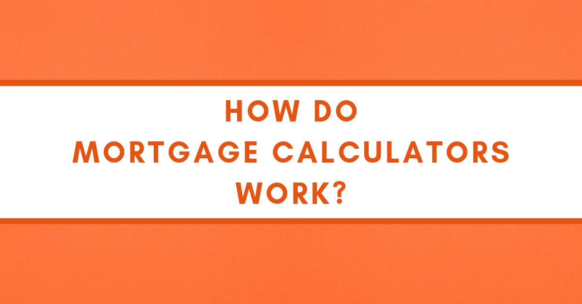 How Mortgage Calculators Work