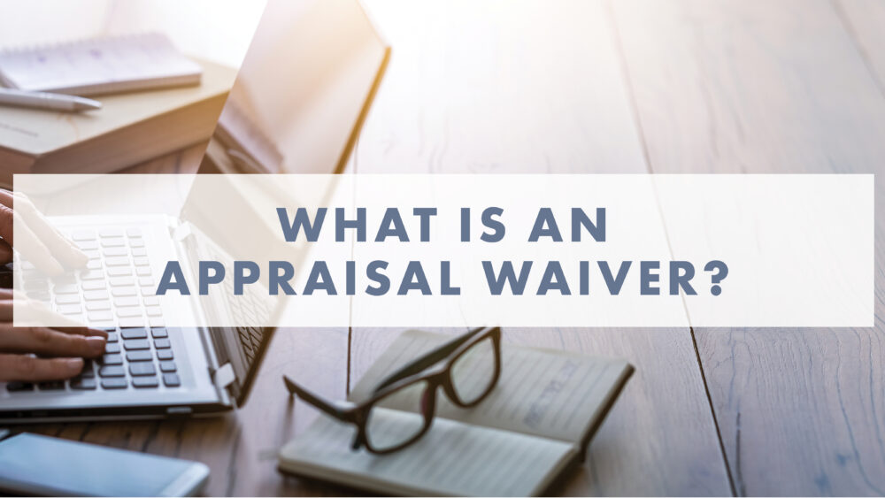 What is an Appraisal Waiver